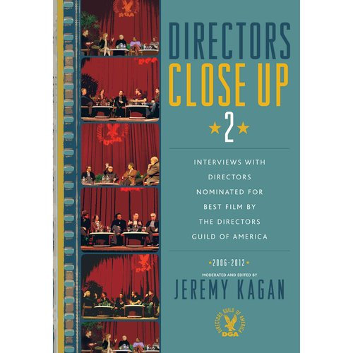 Directors Close Up 2: Interviews With Directors Nominated for Best Film by the Directors Guild of America: 2006 - 2012
