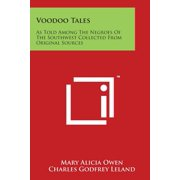 Voodoo Tales : As Told Among the Negroes of the Southwest Collected from Original Sources