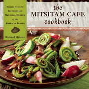 The Mitsitam Café Cookbook : Recipes from the Smithsonian National Museum of the American Indian