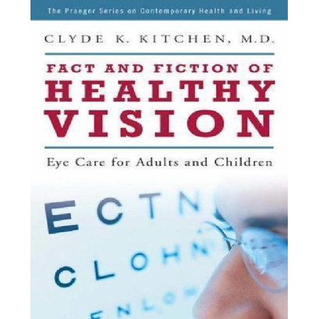 Fact and Fiction of Healthy Vision: Eye Care for Adults and Children (Praeger Series on Contemporary Health and Living)