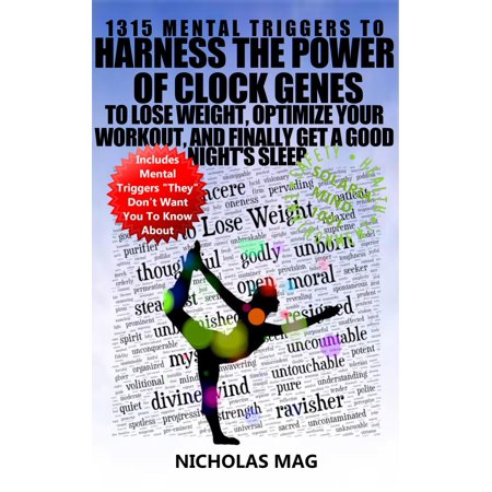 1315 Mental Triggers to Harness the Power of Clock Genes to Lose Weight, Optimize Your Workout, and Finally Get a Good Night's Sleep -