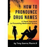 How to Pronounce Drug Names: A Visual Approach to Preventing Medication Errors (Paperback)