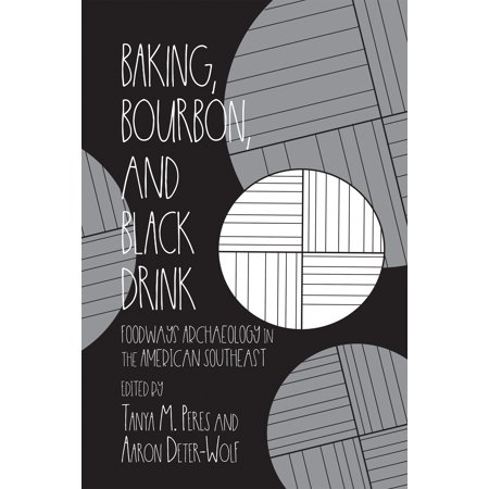 Black Bourbon (Baking, Bourbon, and Black Drink : Foodways Archaeology in the American Southeast )