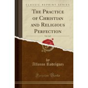 The Practice of Christian and Religious Perfection, Vol. 3 of 3 (Classic Reprint)