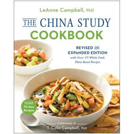 The China Study Cookbook : Revised and Expanded Edition with Over 175 Whole Food, Plant-Based