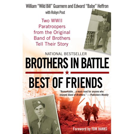 Brothers in Battle, Best of Friends : Two WWII Paratroopers from the Original Band of Brothers Tell Their