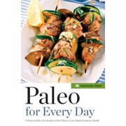 Paleo for Every Day : 4 Weeks of Paleo Diet Recipes & Meal Plans to Lose Weight & Improve Health