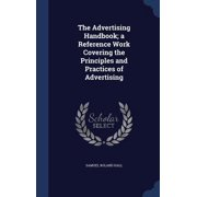 The Advertising Handbook; A Reference Work Covering the Principles and Practices of Advertising Hardcover