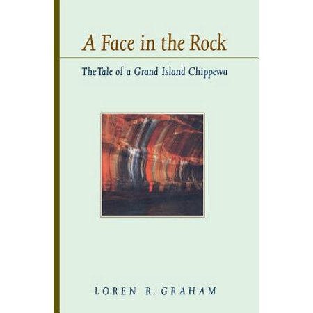 A Face in the Rock : The Tale of a Grand Island Chippewa