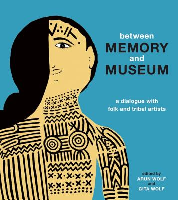 Between Memory and Museum : A Dialogue with Folk and Indigenous Artists