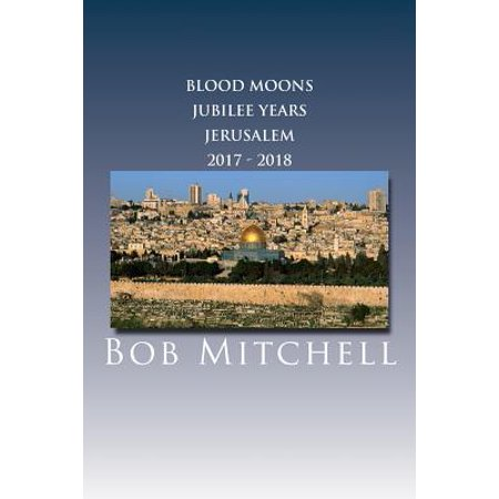 - The Blood Moons, Jubilee Years and Jerusalem 2017 - 2018 (Paperback)