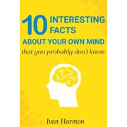 10 Interesting Facts About Your Own Mind That You Probably Don't Know - eBook
