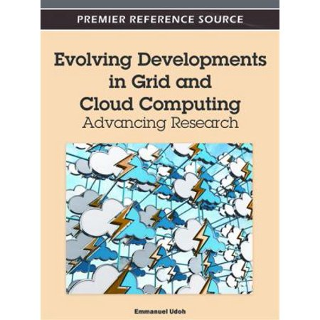 Evolving Developments In Grid And Cloud Computing  Advancing Research