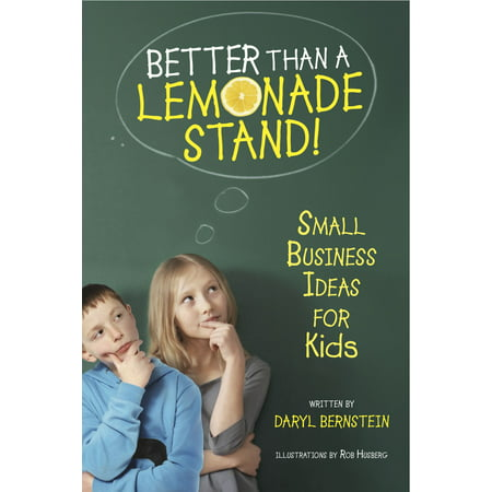 Ideas For Kids (Better Than a Lemonade Stand! : Small Business Ideas for)
