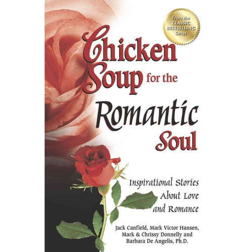 Chicken Soup for the Romantic Soul: Inspirational Stories About Love and Romance