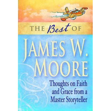 The Best of James W. Moore : Thoughts on Faith and Grace from a Master