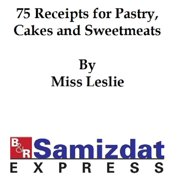 Seventy-Five Recipts for Pastry Cakes, and Sweetmeats (1832) - eBook