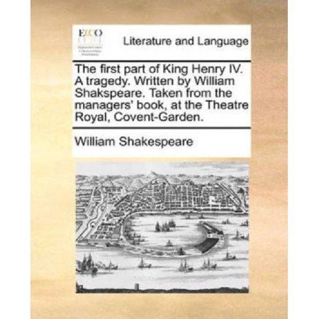 The First Part Of King Henry Iv  A Tragedy  Written By William Shakspeare  Taken From The Managers Book  At The Theatre Royal  Covent Garden