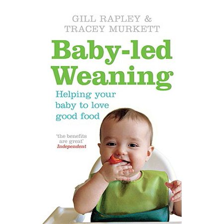 Baby-Led Weaning : Helping Your Baby to Love Good