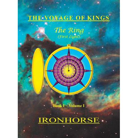 The Voyage Of Kings  The Ring  First Light  Book I Volume I