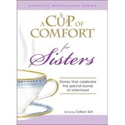 A Cup of Comfort for Sisters : Stories that celebrate the special bonds of sisterhood