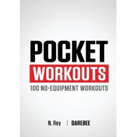 Pocket Workouts - 100 No-Equipment Workouts : Train Any Time, Anywhere Without a Gym or Special Equipment