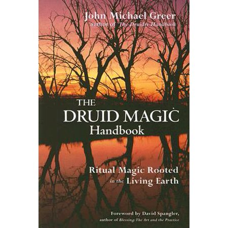 Druid Magic Handbook: Ritual Magic Rooted in the Living Earth (A Druids Herbal For The Sacred Earth Year)