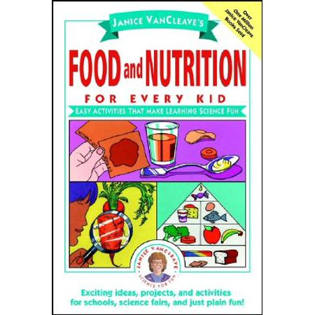Janice VanCleave's Food and Nutrition for Every Kid : Easy Activities That Make Learning Science