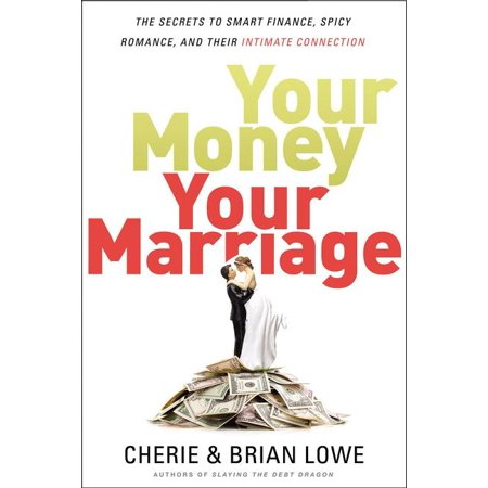 Your Money, Your Marriage : The Secrets to Smart Finance, Spicy Romance, and Their Intimate