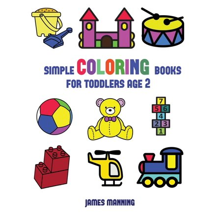 Simple Coloring Books for Toddlers Aged 2: Simple Coloring Books for Toddlers Aged 2: This Book Has Extra-Large Pictures with Thick Lines to Promote Error Free Coloring, to Increase Confidence, to Red