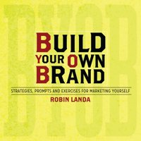 Build Your Own Brand : Strategies, Prompts and Exercises for Marketing Yourself