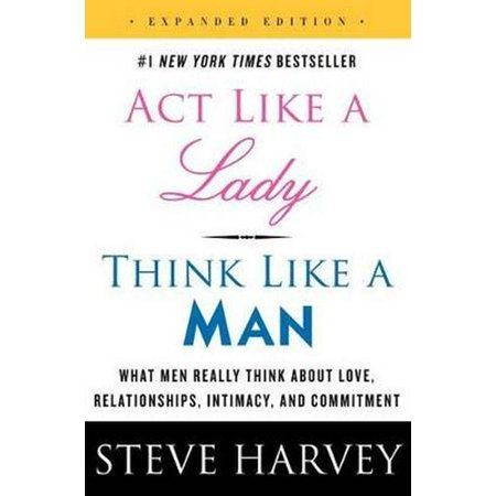 Act Like a Lady, Think Like a Man, Expanded Edition: What Men Really Think About Love, Relationships, Intimacy, and Commitment (Act Like A Lady Think Like A Lady)