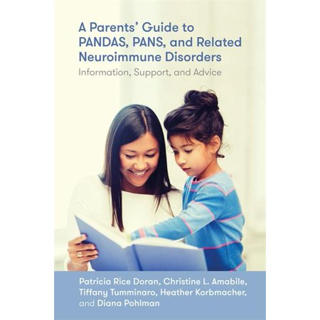 A Parents' Guide to Pandas, Pans, and Related Neuroimmune Disorders : Information, Support, and Advice
