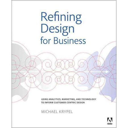 Refining Design For Business  Using Analytics  Marketing  And Technology To Inform Customer Centric Design