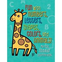 Kids Coloring Activity Books: My First Toddler Coloring Book: Fun with Numbers, Letters, Shapes, Colors, and Animals! (Paperback)