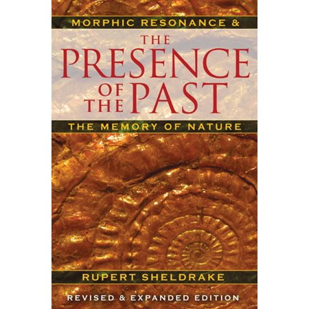 The Presence of the Past : Morphic Resonance and the Memory of