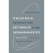 Travels Between the Hudson and the Mississippi : 1851-1852 (Paperback)