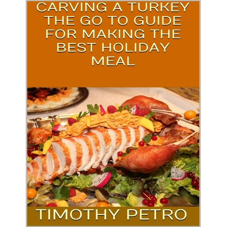 Carving a Turkey: The Go to Guide for Making the Best Holiday Meal -
