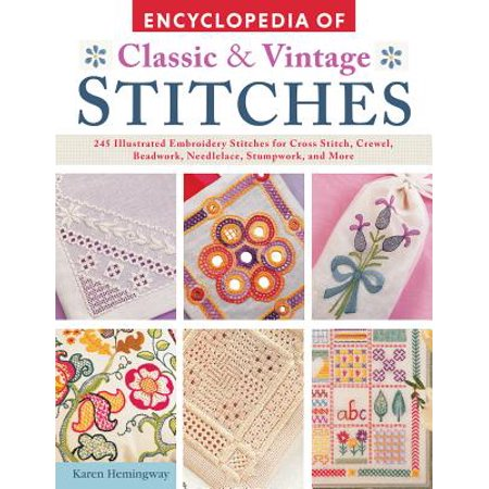 Encyclopedia of Classic & Vintage Stitches : 245 Illustrated Embroidery Stitches for Cross Stitch, Crewel, Beadwork, Needlelace, Stumpwork, and More