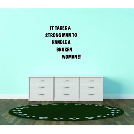 It Takes A Strong Man To Handle A Broken Woman Decal 22x24