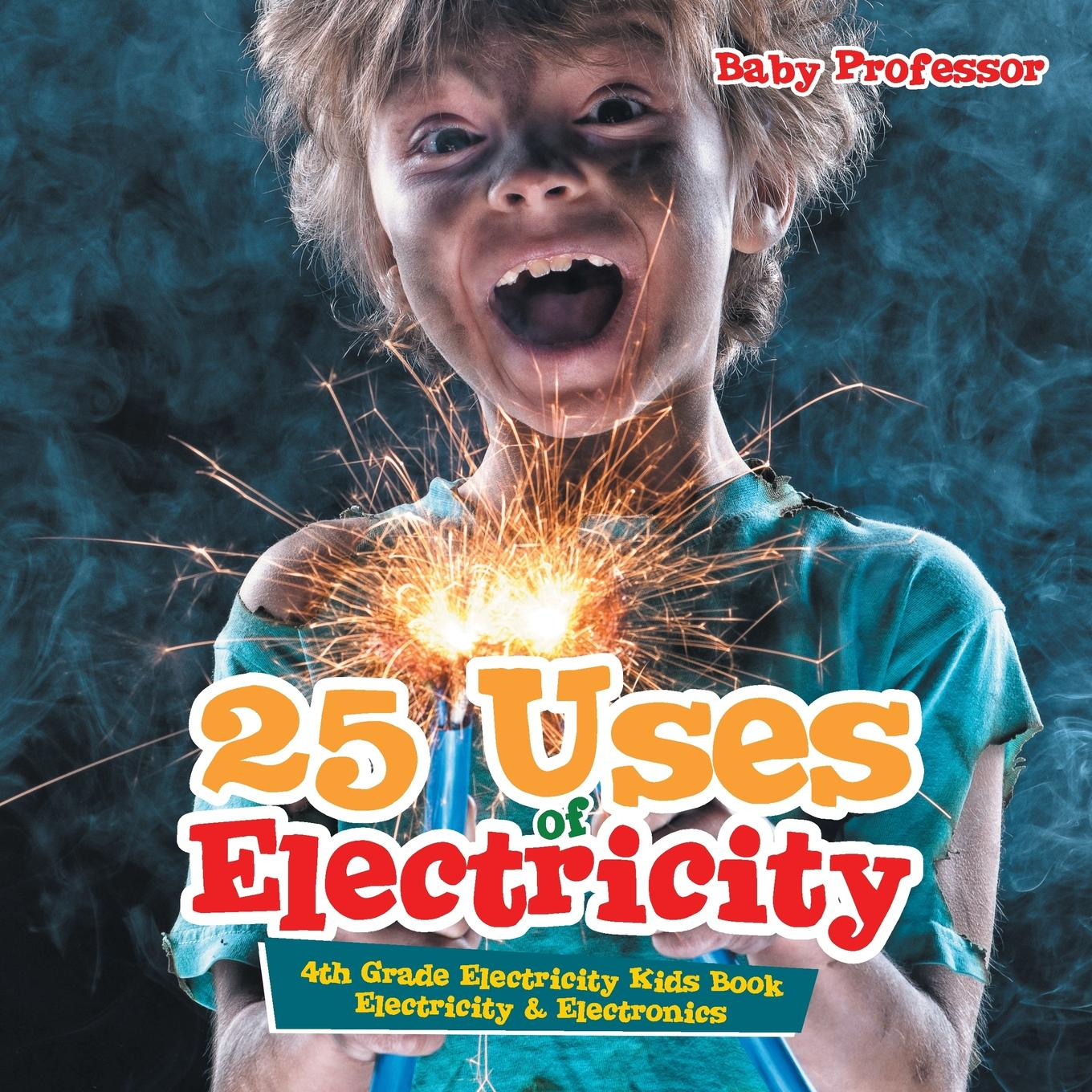 25 Uses of Electricity 4th Grade Electricity Kids Book Electricity & Electronics