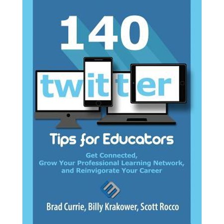 140 Twitter Tips For Educators  Get Connected  Grow Your Professional Learning Network And Reinvigorate Your Career