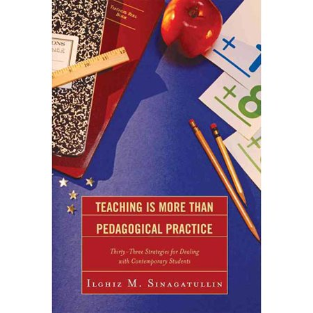 Teaching Is More Than Pedagogical Practice: Thirty-Three Strategies for Dealing With Contemporary Students