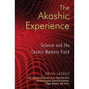 The Akashic Experience : Science and the Cosmic Memory Field