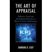 The Art of Appraisal : Effective Tools and Streamlined Processes to Boost Teacher Performance