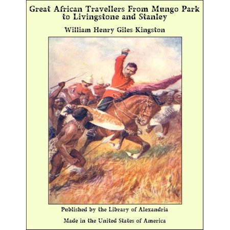 Great African Travellers From Mungo Park to Livingstone and Stanley - eBook - Stanley Park Halloween