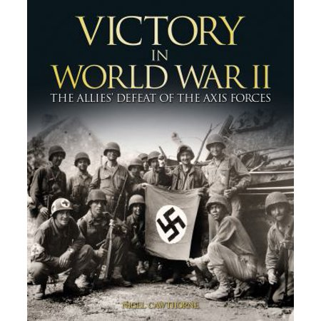 Victory In World War Ii  The Allies Defeat Of The Axis Forces