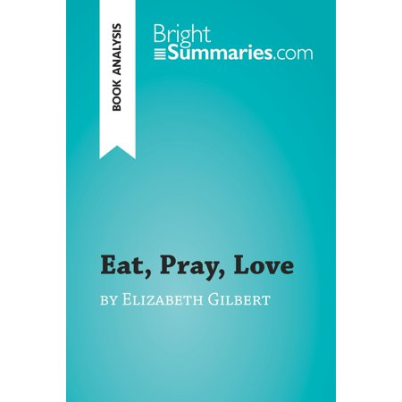 Eat, Pray, Love by Elizabeth Gilbert (Book Analysis) - (An Evening With Elizabeth Gilbert March 31)
