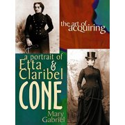 The Art Of Acquiring: A Portrait Of Etta & Claribel Cone - eBook