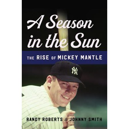 A Season in the Sun : The Rise of Mickey Mantle ()